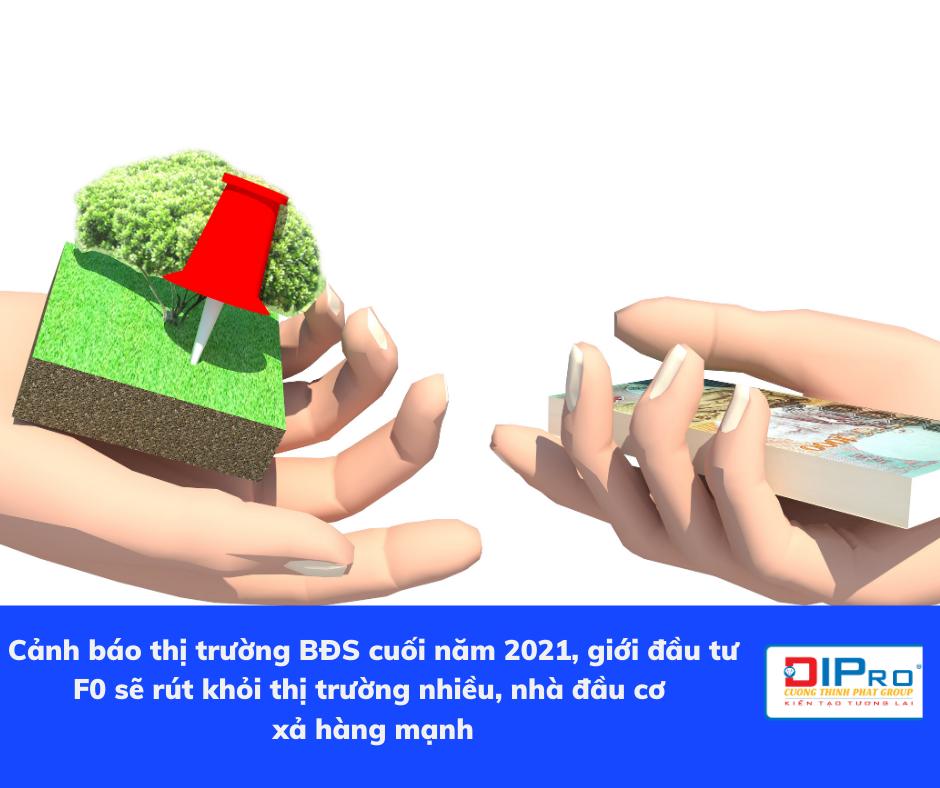 Cảnh báo thị trường BĐS cuối năm 2021, giới đầu tư F0 sẽ rút khỏi thị trường nhiều, nhà đầu cơ xả hàng mạnh