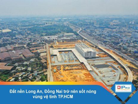 Đất nền Long An, Đồng Nai trở nên sốt nóng vùng vệ tinh TP.HCM