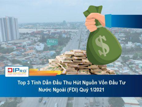 Top-3-Tinh-Dan-Dau-Thu-Hut-Nguon-Von-Dau-Tu-Nuoc-Ngoai-FDI-Quy-1.2021