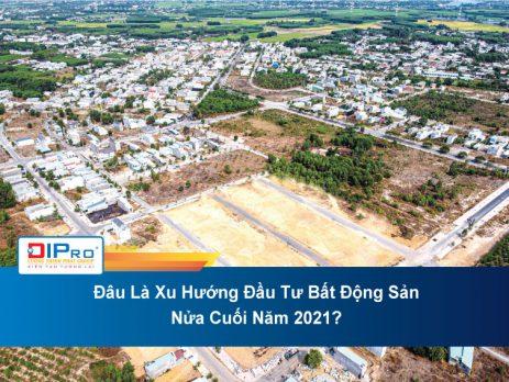 Dau-La-Xu-Huong-Dau-Tu-Bat-Dong-San-Nua-Cuoi-Nam-2021