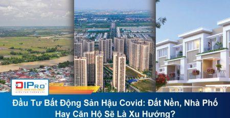 Dau-Tu-Bat-Dong-San-Hau-Covid-Dat-Nen-Nha-Pho-Hay-Can-Ho-Se-La-Xu-Huong